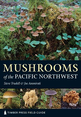 Mushrooms of the Pacific Northwest By Trudell, Steve/ Ammirati, Joe/ Mello, Marsha (ILT)